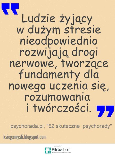 Ludzie żyjący w dużym stresie nieodpowiednio rozwijają drogi nerwowe, tworzące fundamenty dla nowego uczenia się, rozumowania i twórczości.