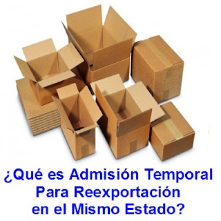 ¿Qué es Admisión Temporal  Para Reexportación  en el Mismo Estado?