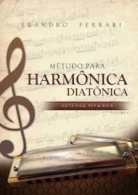 MÉTODO PARA HARMÔNICA DIATÔNICA - LEANDRO FERRARI - GAITA FOLK, POP & ROCK - VOLUME 1