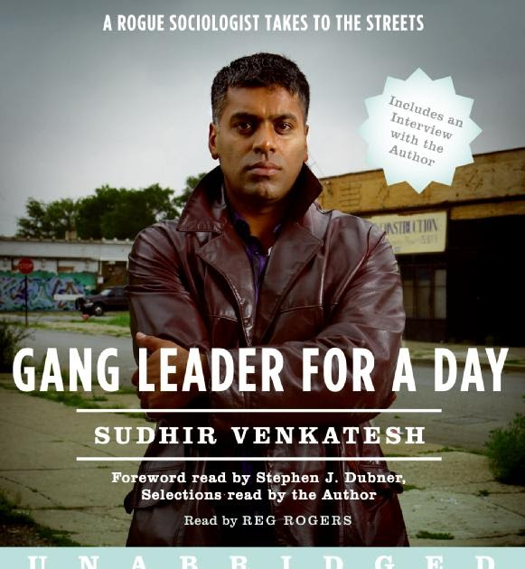 gang leader for a day Gang leader for a day is the fascinating full story of how sudhir venkatesh managed to gain entrance into the gang, what he learned, and how his method revolutionized the academic establishment.