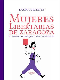 """MI ÚLTIMO LIBRO: """"Mujeres Libertarias de Zaragoza. El feminismo anarquista en la Transición""""."""
