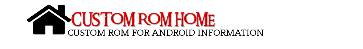 CUSTOM ROM HOME - ROM FOR ANDROID