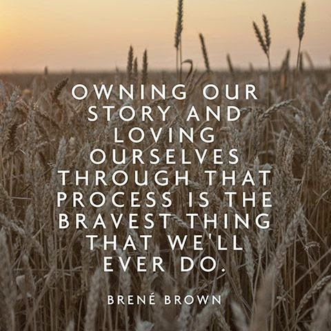 """""""Owning our story and loving ourselves through that process is the bravest thing that we'll ever do."""" ~ Brenè Brown; Picture of a wheat field ready to be harvested."""