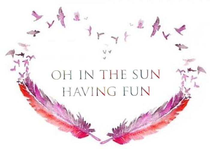 Oh in the sun having fun!