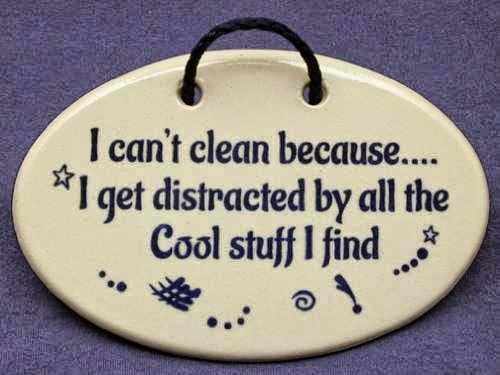 I can't clean because...I get distracted by all the Cool stuff I find. Mountain Meadows Pottery ceramic plaques and wall art signs with funny saying or quote. Made by Mountain Meadows Pottery in the USA.