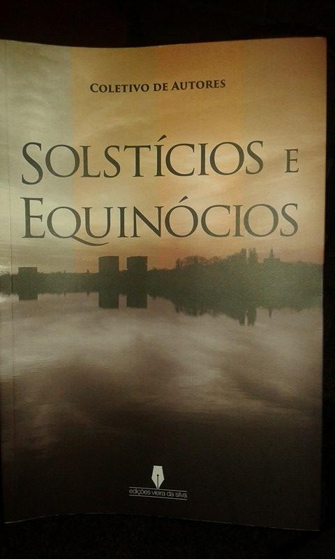 """PARTICIPAÇÃO NA ANTOLOGIA """"SOLSTÍCIOS E EQUINÓCIOS"""", EDIÇÕES VIEIRA DA SILVA - DEZEMBRO 2016"""