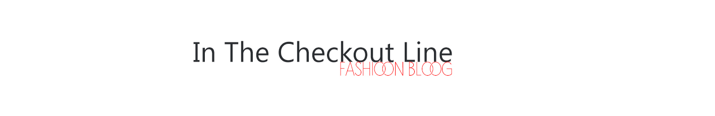Fashion blog - In The Checkout Line