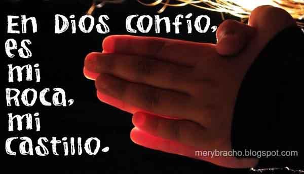 En Dios confío es mi Roca. Poema cristiano. Postales cristianas confianza en Dios. Aliento cristiano. Imágenes manos orando.