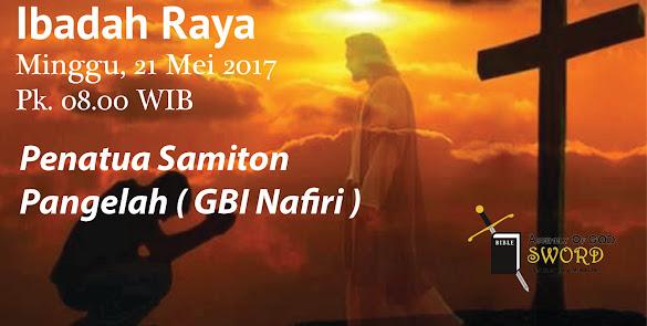 Ibadah Raya, Minggu Pagi 21 Mei 2017 Jam 08.00 WIB