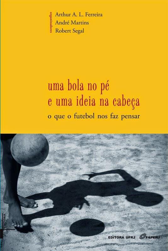 """""""Uma bola no pé e uma ideia na cabeça: o que o futebol nos faz pensar""""."""
