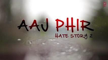 Hate Story 2 - Aaj Phir Arjit Singh - Jay Surveen