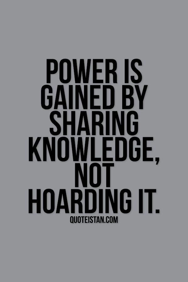 Quotes About Knowledge And Power Power is gained by sha...