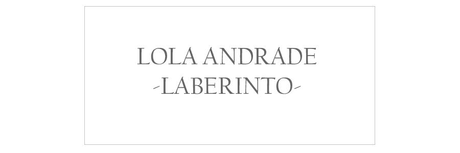 Lola Andrade - laberinto