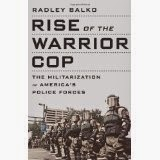 Rise of the Warrior Cop Radley Balko