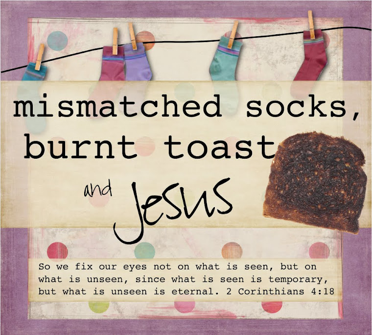 mismatched socks, burnt toast and Jesus.