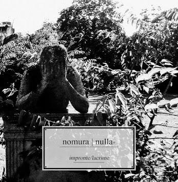 """NOMURA/NULLA+ - """"IMPRONTE/LACRIME"""""""