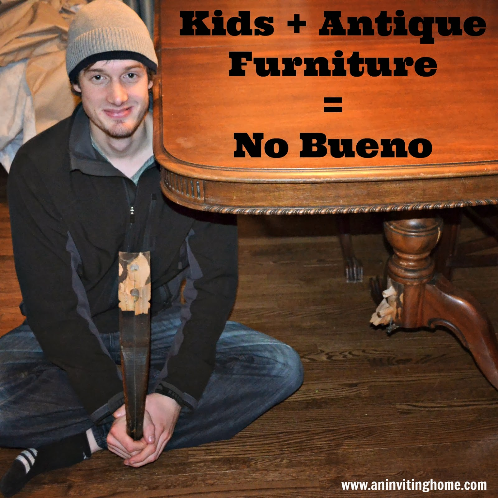 Kids Plus Antique Furniture Equals No Bueno