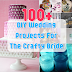 100+ DIY Wedding Projects For The Crafty Bride