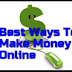 There are 10 best ideas how to make money online
