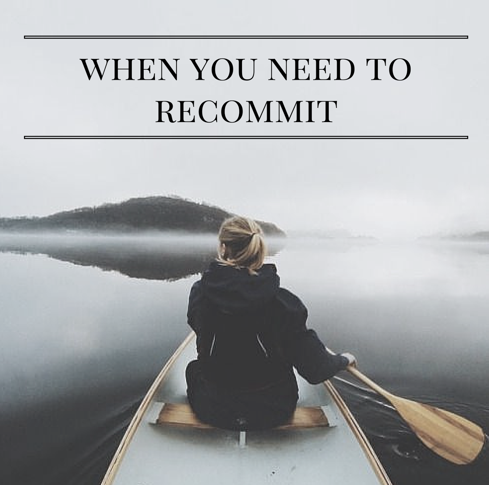 When You Need To Recommit | alyssajfreitas.blogspot.com