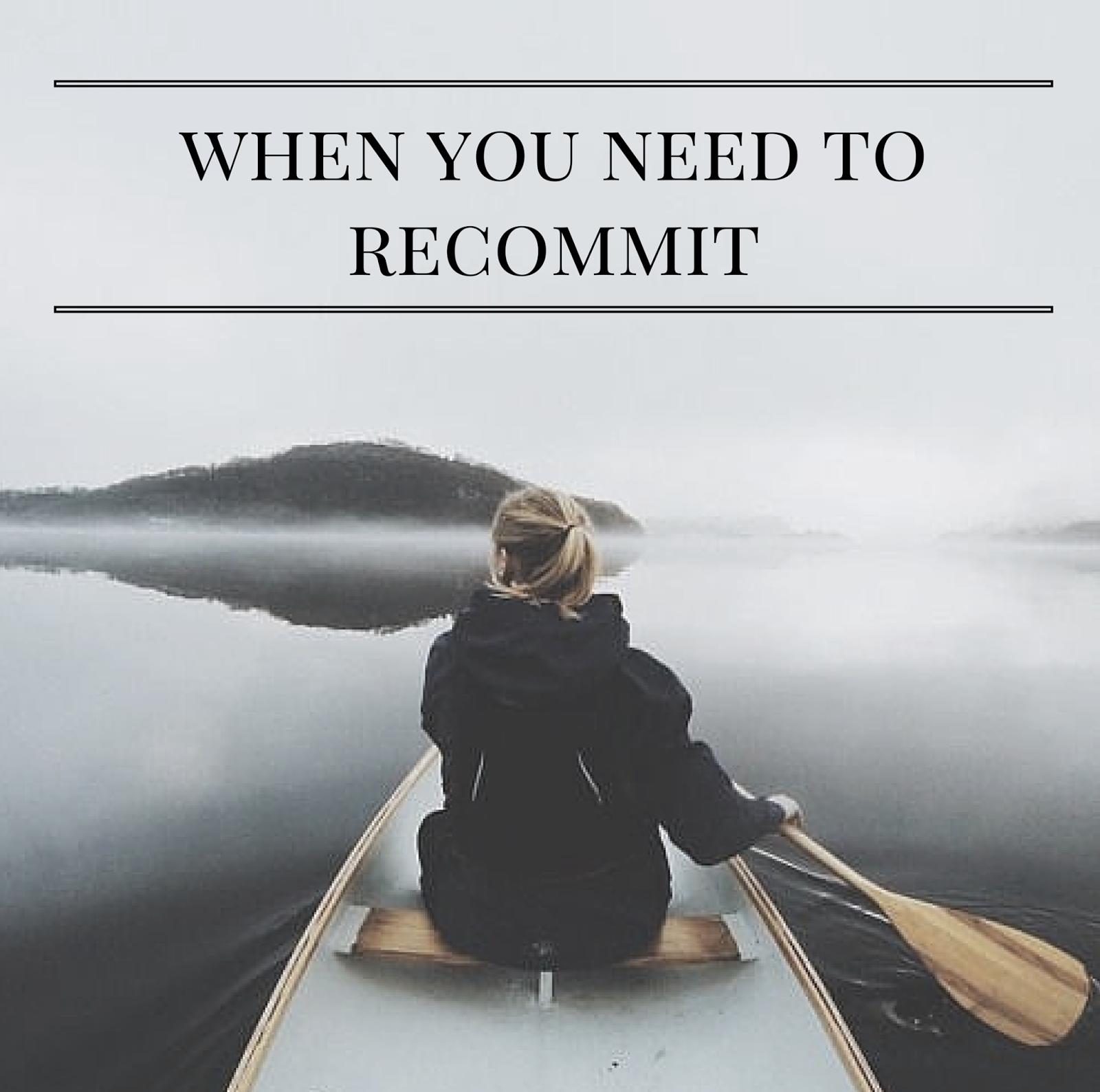 When You Need To Recommit | alyssajfreitas.blogspot.com