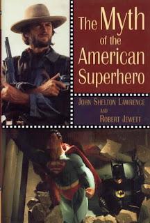 john shelton lawrence and robert jewett the myth of the american superhero