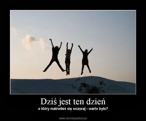 Nie martw się dziś tym co będzie jutro! :)