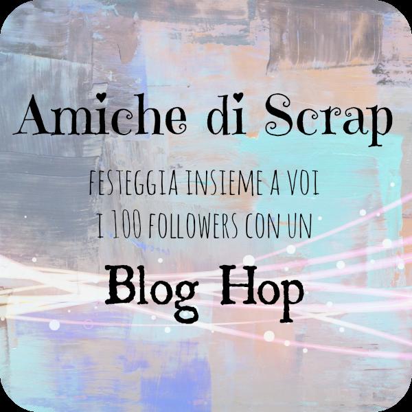 http://2.bp.blogspot.com/--ITb4tyP9XQ/U1EljbQpQRI/AAAAAAAACio/NUVlOpe9NSw/s1600/Amiche_di_Scrap_Blog_Hop_100_followers_aprile_2014.png