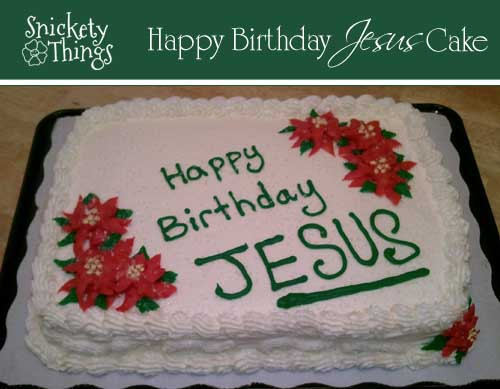 Snickety Things: Happy birthday Jesus cake