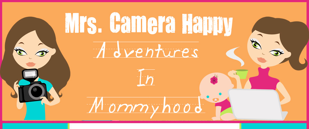 Mrs. Camera Happy - Adventures In Mommyhood