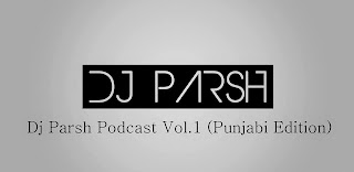 Dj Parsh Podcast Vol.01 ( Punjabi Edition )