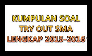 Kumpulan Soal Try Out  SMA Lengkap 2015-2016