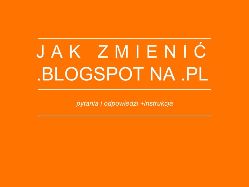blogspot, pl, zmiana domeny, nowy adres bloga