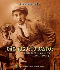 Capa do livro João Augusto Bastos (1901-1965): o poeta de A Minha Terra, de José Abílio Coelho