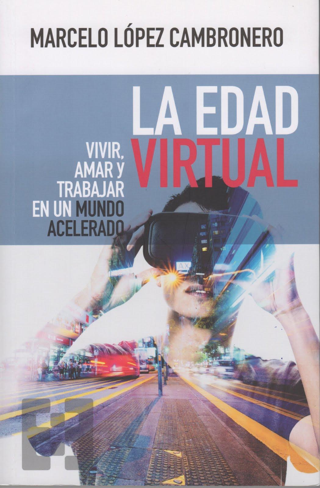 Marcelo López Cambronero (La edad virtual) Vivir, amar y trabajar en un mundo acelerado