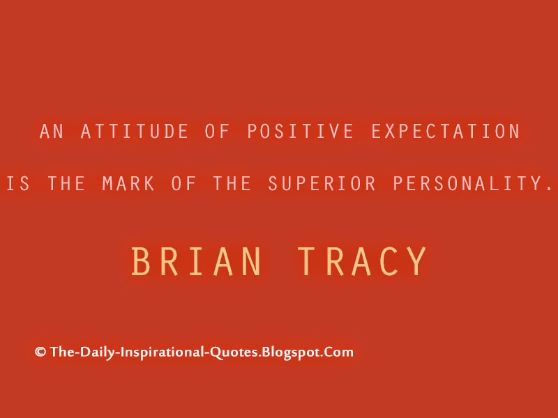 An attitude of positive expectation is the mark of the superior personality.  - Brian Tracy