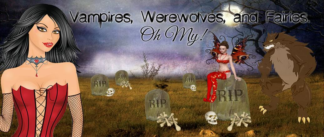 Vampires, Werewolves & Fairies. Oh My!