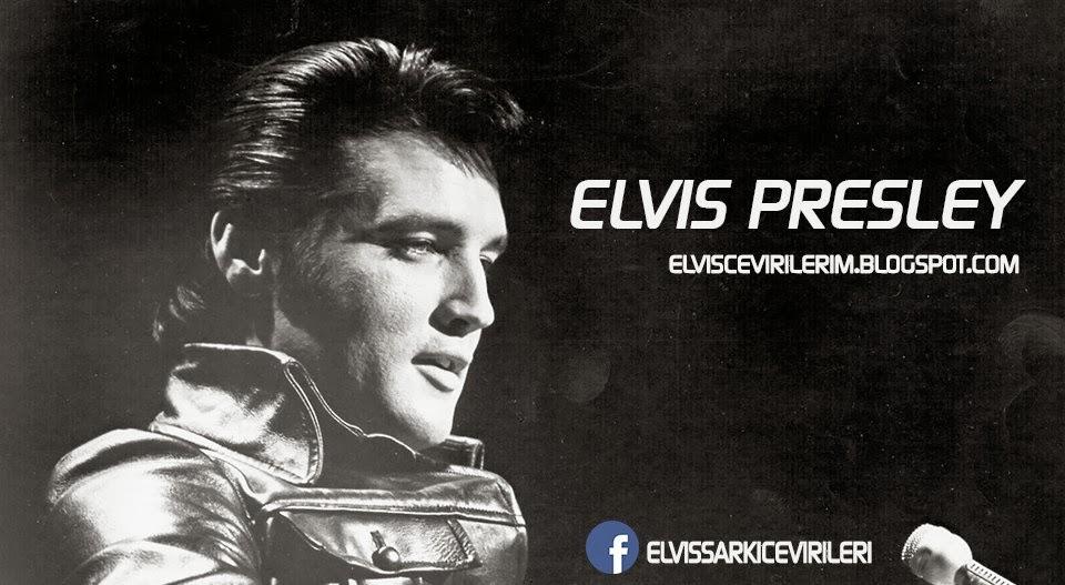 Elvis Presley Şarkı Çevirileri