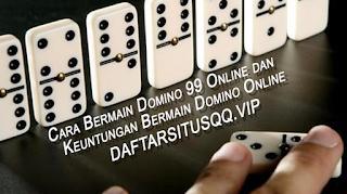 Cara Bermain Dan Keuntungan Bermain Domino Online