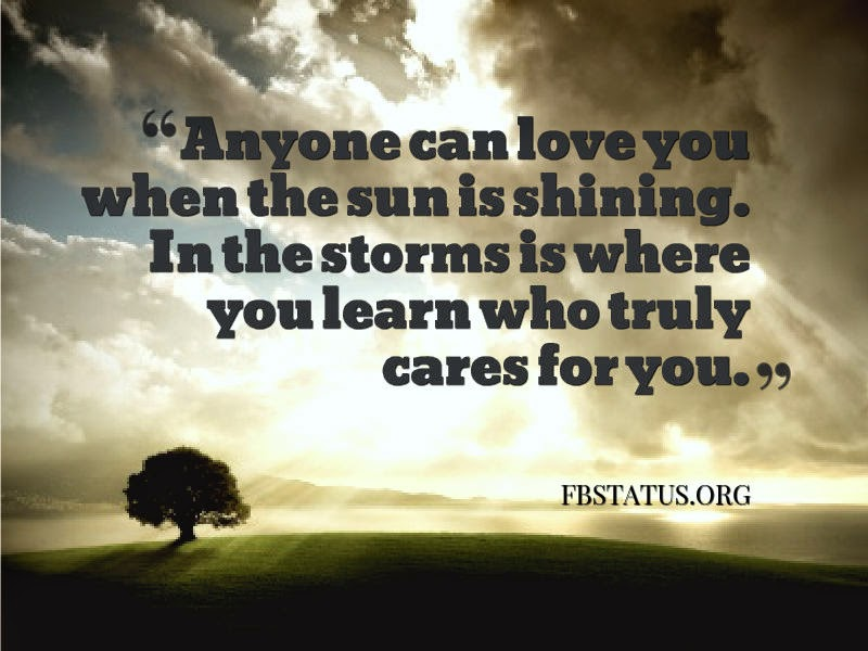 In the storms you learn who truly cares for you--Life Status