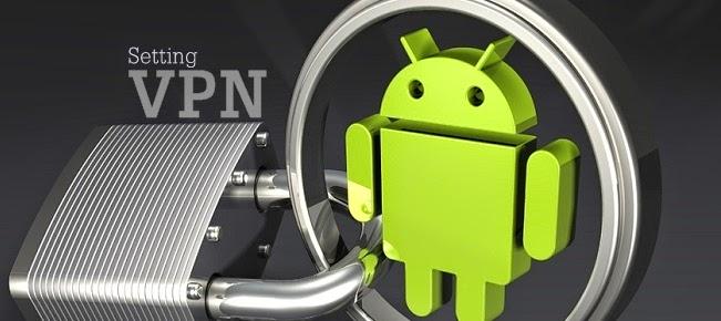 Setting VPN Android Untuk Internet Gratis