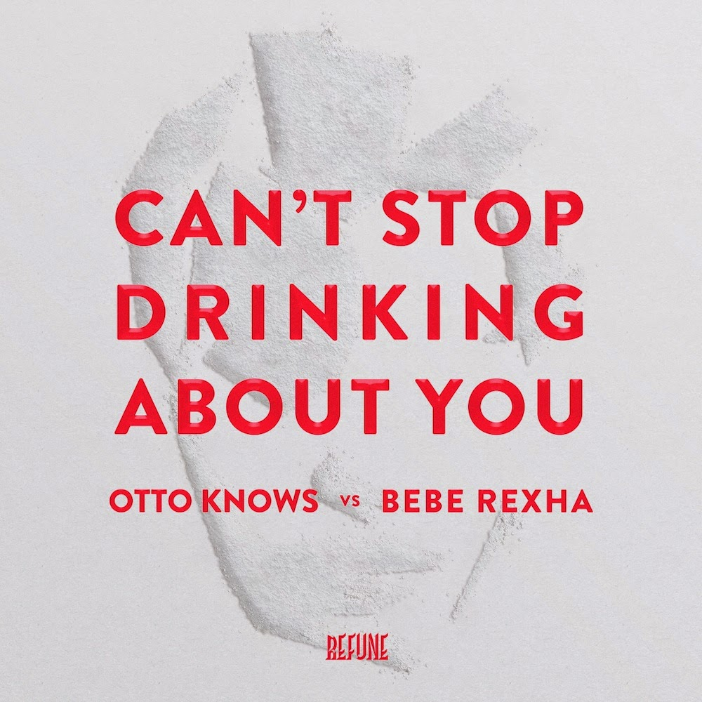 Otto Knows Remixes Bebe Rexha's Can't Stop Drinking About You