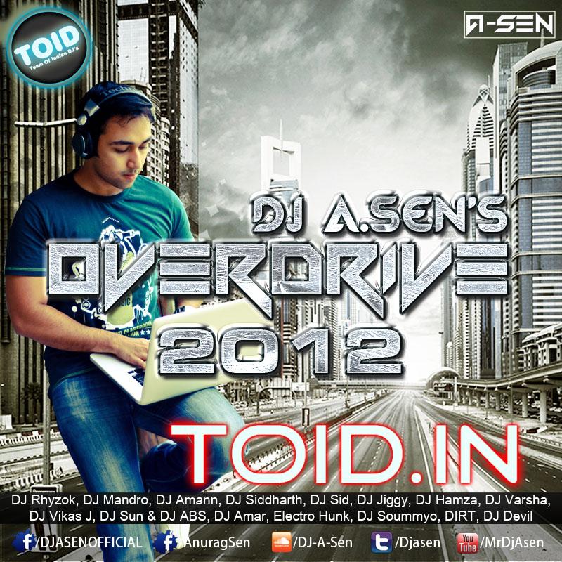 Download Overdrive 2 - DJ A.Sen - 2013 All Remix Mp3 Songs