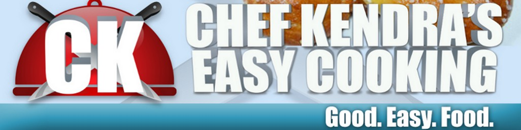 Chef Kendra&#39;s Easy Cooking!