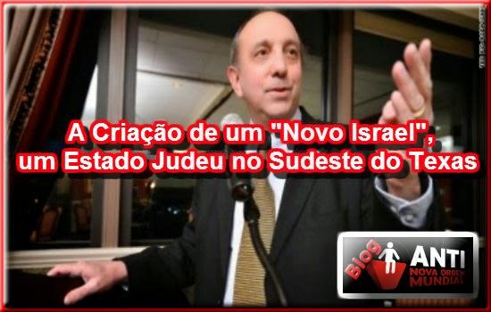 http://www.anovaordemmundial.com/2014/05/a-criacao-de-um-novo-israel-um-estado-judeu-no-sudeste-do-texas.html