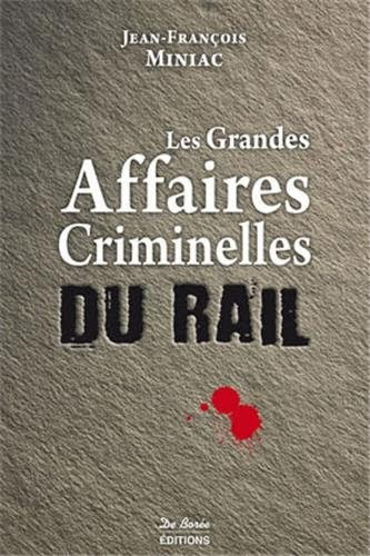 Les Grandes Affaires Criminelles du Rail