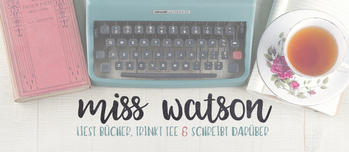 Miss Watson - liest Bücher, trinkt Tee & schreibt darüber [BLOG]