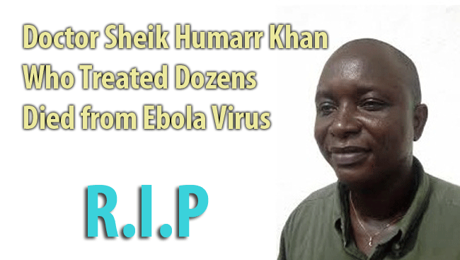 Doctor Sheik Humarr Khan Who Treated Dozens Died from Ebola Virus