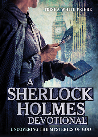 A Sherlock Holmes Devotional by Trisha White Priebe (5 star review)