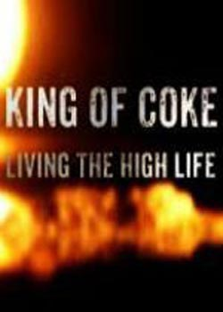 King Of Coke: Living The High Life (2013)